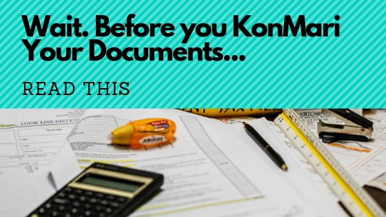 Wait. Before you KonMari your Documents, Read this