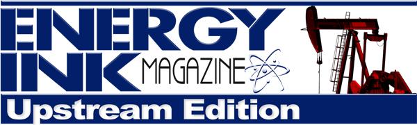 Energy Ink Magazine's Upstream News